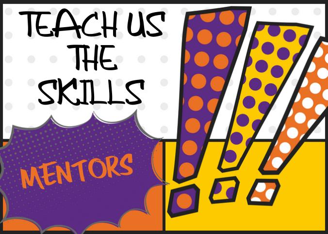 Teach us the skills, mentors.